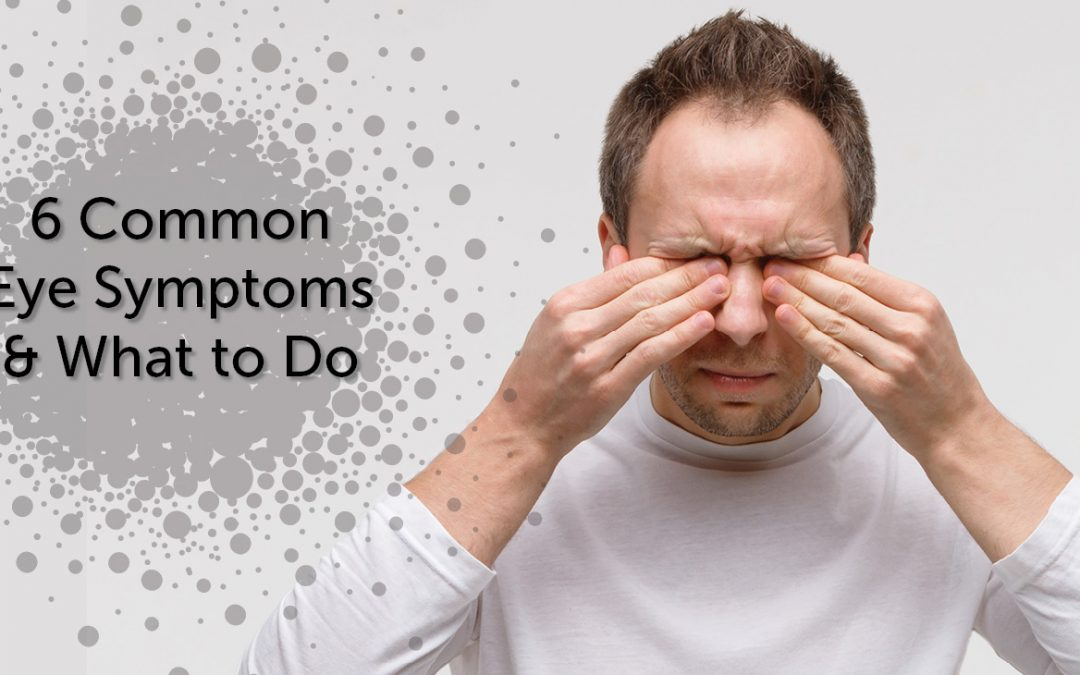 6 Common Eye Symptoms and What to Do